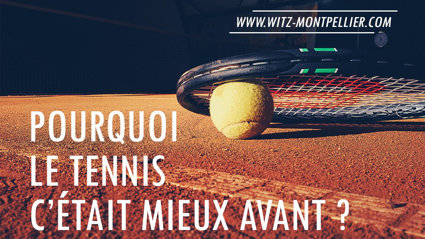 Pourquoi le Tennis c'était mieux avant ?