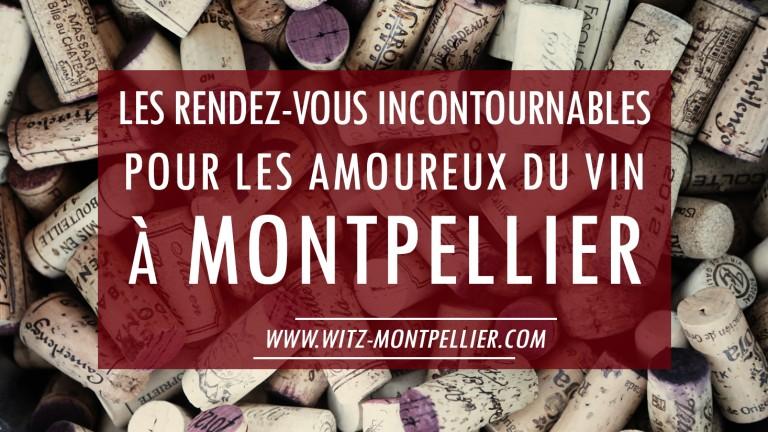 Les Rendez-Vous Incontournables Pour Les Amoureux Du Vin À Montpellier