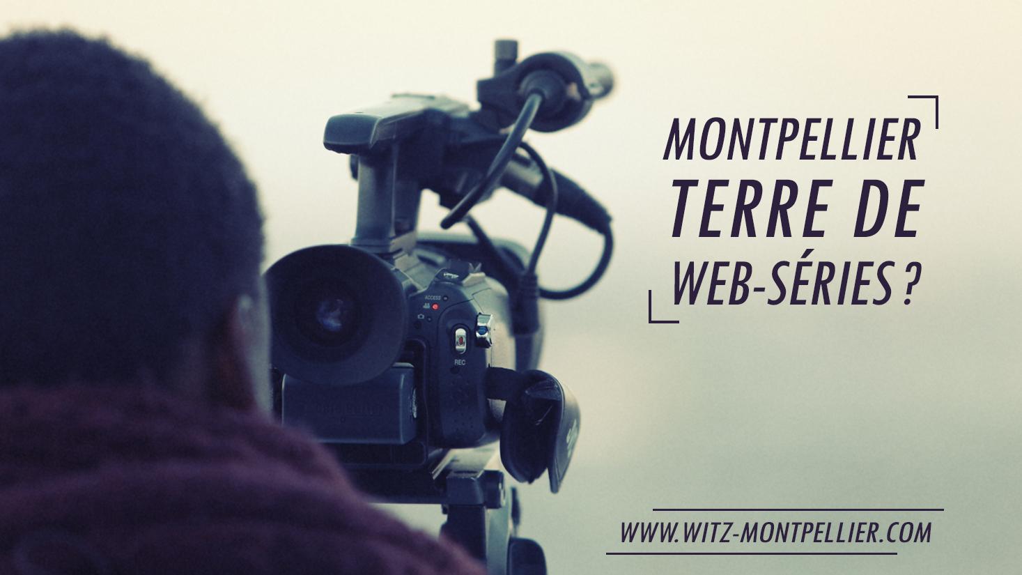 Montpellier, terre de Web-séries ?