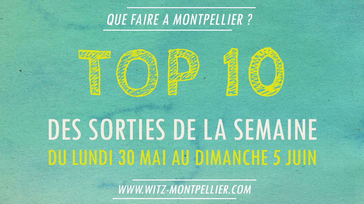 Top 10 des Sorties de la Semaine à Montpellier